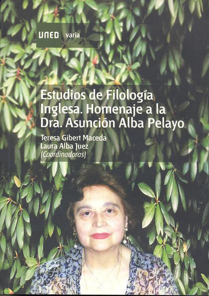 ESTUDIOS DE FILOLOGÍA INGLESA : HOMENAJE A LA DRA. ASUNCIÓN ALBA PELAYO