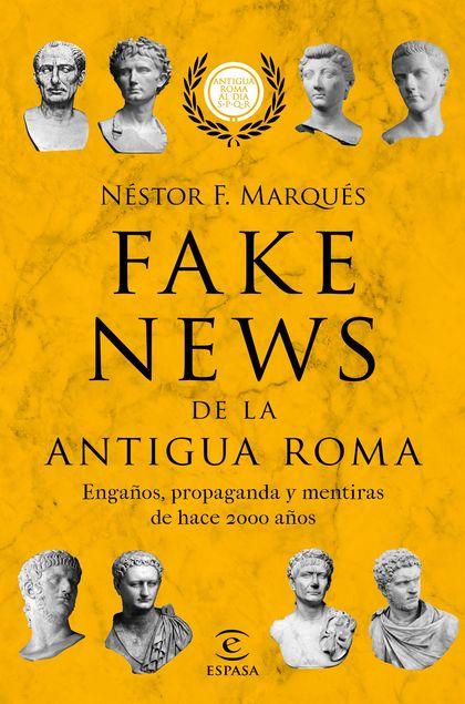 FAKE NEWS DE LA ANTIGUA ROMA. ENGAÑOS, PROPAGANDA Y METIRAS DE HACE 2000 AÑOS