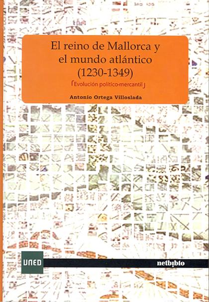 EL REINO DE MALLORCA Y EL MUNDO ATLÁNTICO (1230-1349) : EVOLUCIÓN POLÍTICO-MERCANTIL