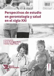 PERSPECTIVAS DE ESTUDIO EN GERONTOLOGÍA Y SALUD EN EL SIGLO XXI.