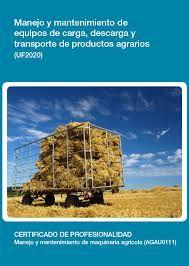 MANEJO Y MANTENIMIENTO DE EQUIPOS DE CARGA, DESCARGA Y TRANSPORTE DE PRODUCTOS AGRARIOS