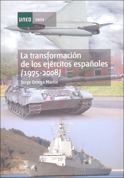 LA TRANSFORMACIÓN DE LOS EJÉRCITOS ESPAÑOLES (1975-2008)