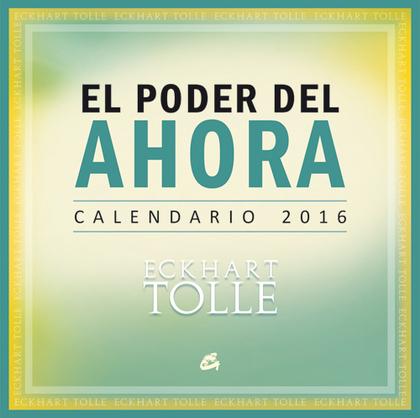 CALENDARIO 2016, EL PODER DEL AHORA