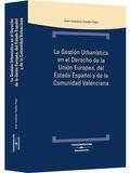 LA GESTIÓN URBANÍSTICA EN EL DERECHO DE LA UNIÓN EUROPEA, DEL ESTADO ESPAÑOL Y DE LA COMUNIDAD