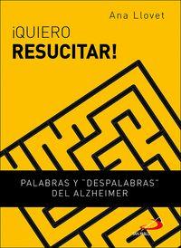 ¡QUIERO RESUCITAR!. PALABRAS Y DESPALABRAS DEL ALZHEIMER