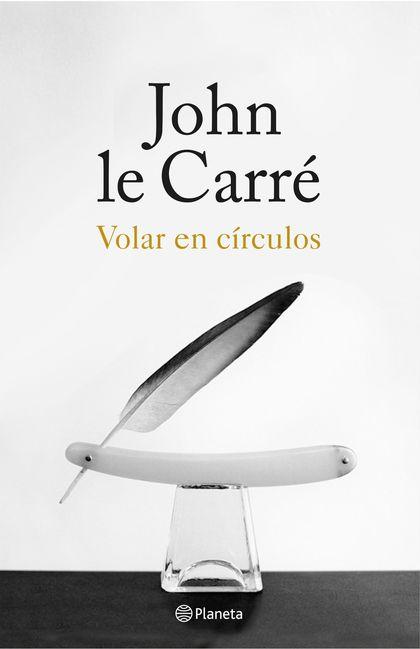VOLAR EN CIRCULOS .BIOGRAFIA DE JOHN LE CARRE