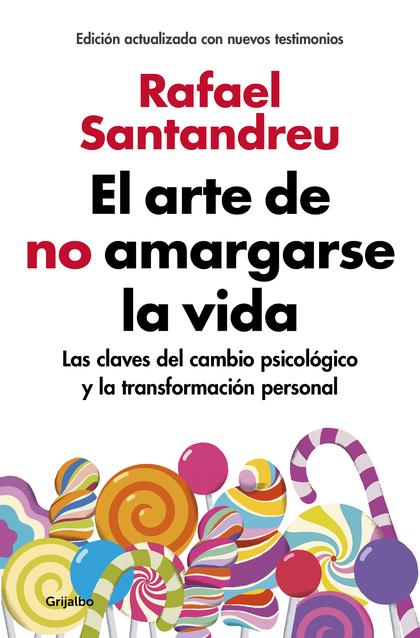 EL ARTE DE NO AMARGARSE LA VIDA (EDICIÓN AMPLIADA Y ACTUALIZADA). LAS CLAVES DEL CAMBIO PSICOLÓ
