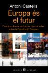 EUROPA ÉS EL FUTUR : ANNEX AMB TOT EL QUE CAL SABER SOBRE LA CONSTITUCIÓ EUROPEA