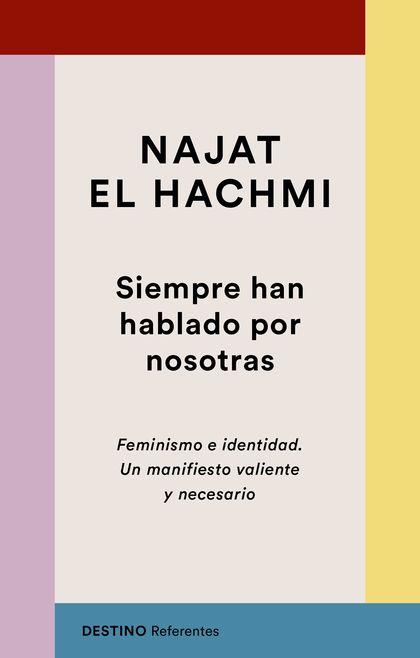 SIEMPRE HAN HABLADO POR NOSOTRAS. FEMINISMO E IDENTIDAD. UN MANIFIESTO VALIENTE Y NECESARIO