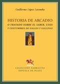 HISTORIA DE ARCADIO O TRATADO SOBRE EL SABER, USOS Y COSTUMBRES DE GALLOS Y GALLINAS