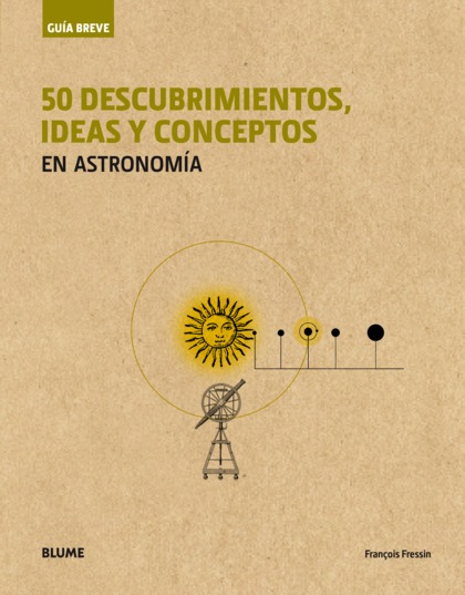 GUÍA BREVE. 50 DESCUBRIMIENTOS, IDEAS Y CONCEPTOS EN ASTRONOMÍA (RÚSTICA).