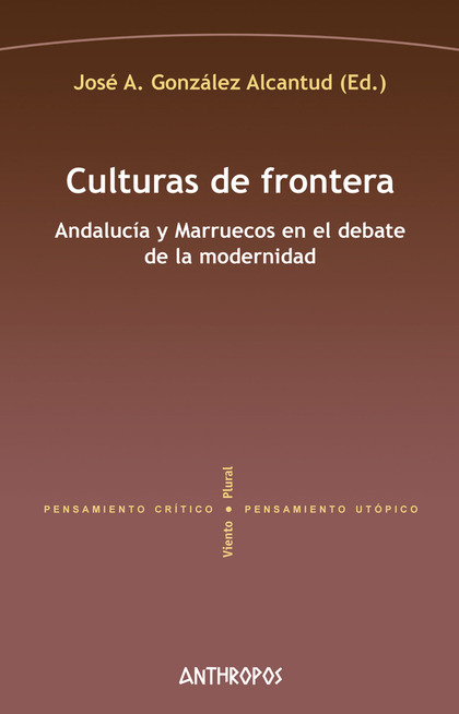 CULTURAS DE FRONTERA. ANDALUCÍA Y MARRUECOS EN EL DEBATE DE LA MODERNIDAD