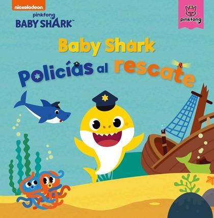 BABY SHARK. POLICÍAS AL RESCATE (BABY SHARK).