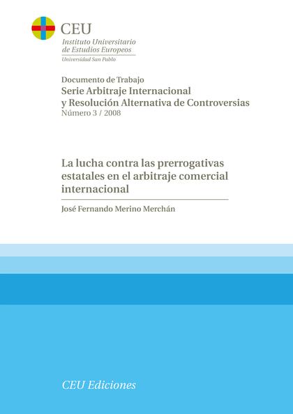 LA LUCHA CONTRA LAS PRERROGATIVAS ESTATALES EN EL ARBITRAJE COMERCIAL INTERNACIONAL
