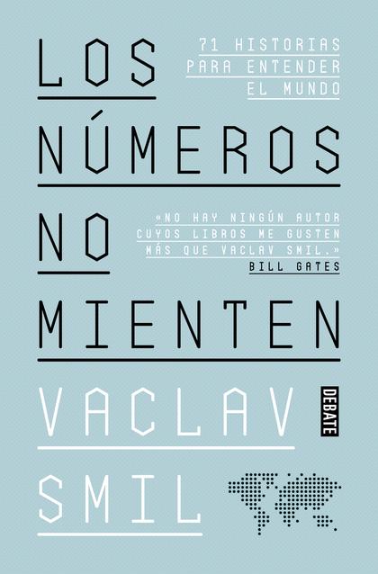 LOS NÚMEROS NO MIENTEN. 71 HISTORIAS PARA ENTENDER EL MUNDO