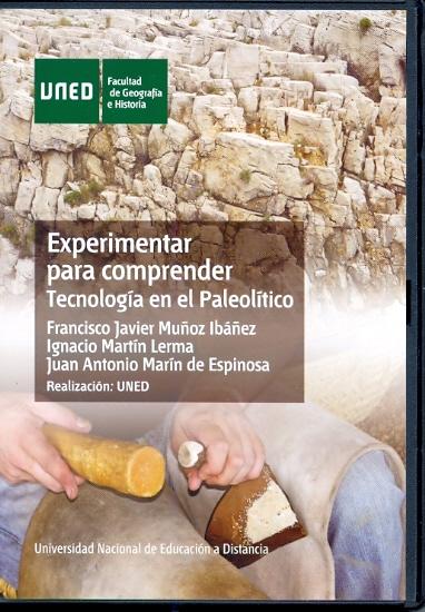 EXPERIMENTAR PARA COMPRENDER : TECNOLOGÍA EN EL PALEOLÍTICO