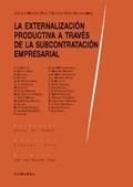 LA EXTERNALIZACIÓN PRODUCTIVA A TRAVÉS DE LA SUBCONTRATACIÓN EMPRESARIAL.