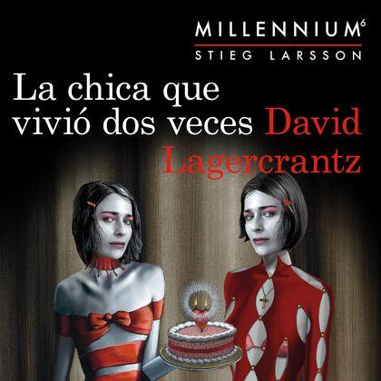 LA CHICA QUE VIVIÓ DOS VECES (SERIE MILLENNIUM 6).