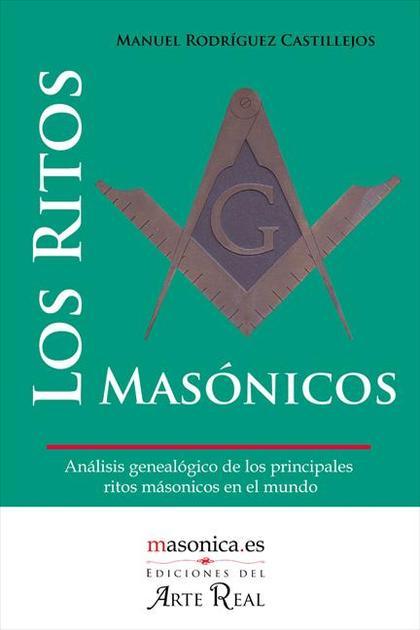 LOS RITOS MASÓNICOS. ANÁLISIS GENEALÓGICO DE LOS PRINCIPALES RITOS MASÓNICOS EN EL MUNDO