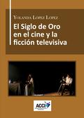 EL SIGLO DE ORO EN EL CINE Y LA FICCIÓN TELEVISIVA. DIRECCIÓN ARTÍSTICA, REFERENTES CULTURALES