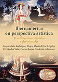 IBEROAMÉRICA EN PERSPECTIVA ARTÍSTICA. TRANSFERENCIAS CULTURALES Y DEVOCIONALES