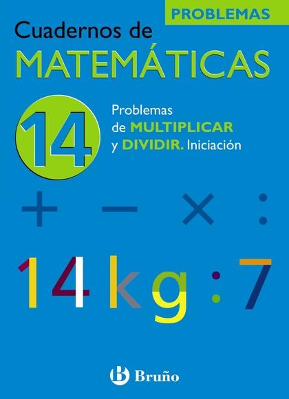 PROBLEMAS DE MULTIPLICAR Y DIVIDIR, MATEMÁTICAS, EDUCACIÓN PRIMARIA.  CUADERNO