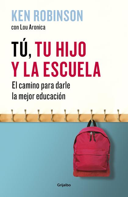 TÚ, TU HIJO Y LA ESCUELA. EL CAMINO PARA DARLE LA MEJOR EDUCACIÓN