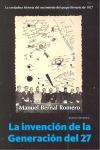 LA INVENCIÓN DE LA GENERACIÓN DEL 27 : LA VERDADERA HISTORIA DEL NACIMIENTO DEL GRUPO LITERARIO