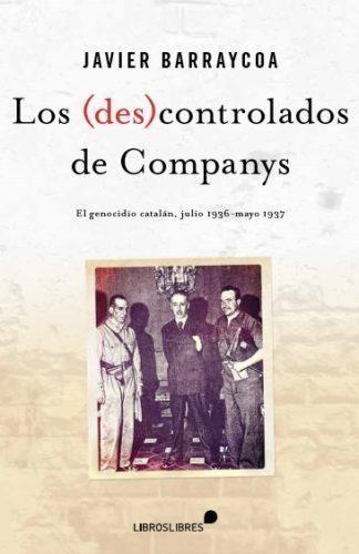 LOS (DES)CONTROLADOS DE COMPANYS. EL GENOCIDIO CATALÁN (JULIO DE 1936 ? MAYO DE 1937)