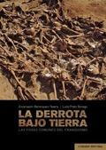 LA DERROTA BAJO TIERRA. LAS FOSAS COMUNES DEL FRANQUISMO