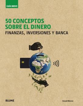 GUÍA BREVE. 50 CONCEPTOS SOBRE EL DINERO. FINANZAS, INVERSIONES Y BANCA