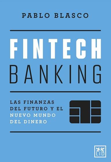 FINTECH BANKING. LAS FINANZAS DEL FUTURO Y EL NUEVO MUNDO DEL DINERO