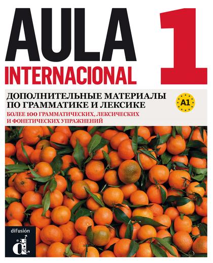 AULA INTERNACIONAL 1 NUEVA EDICIÓN (A1) - COMPLEMENTO DE GRAMÁTICA Y VOCABULARIO.