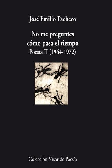 NO ME PREGUNTES CÓMO PASA EL TIEMPO : POESÍA II (1964-1972)