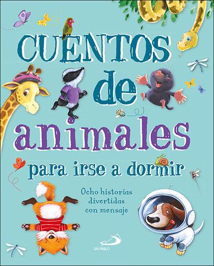 CUENTOS DE ANIMALES PARA IRSE A DORMIR                                          OCHO HISTORIAS