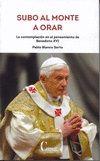 SUBO AL MONTE A ORAR. BENEDICTO XVI