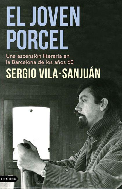 EL JOVEN PORCEL. UNA ASCENSIÓN LITERARIA EN LA BARCELONA DE LOS AÑOS SESENTA