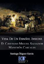 VIDA DE UN ESPAÑOL INSIGNE D CAYETANO MIGUEL SALVADOR MANCHON CASCALES