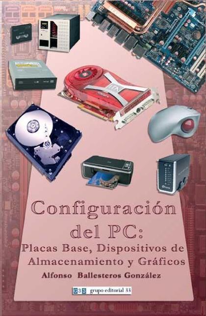 CONFIGURACIÓN DEL PC : PLACAS BASE, DISPOSITIVOS DE ALMACENAMIENTO Y GRÁFICOS