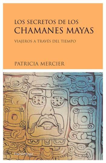 LOS SECRETOS DE LOS CHAMANES MAYAS: VIAJEROS A TRAVÉS DEL TIEMPO