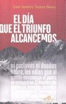 EL DÍA QUE EL TRIUNFO ALCANCEMOS.