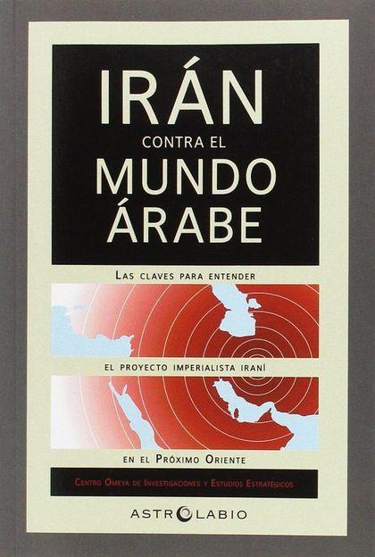 IRAN CONTRA EL MUNDO ARABE.