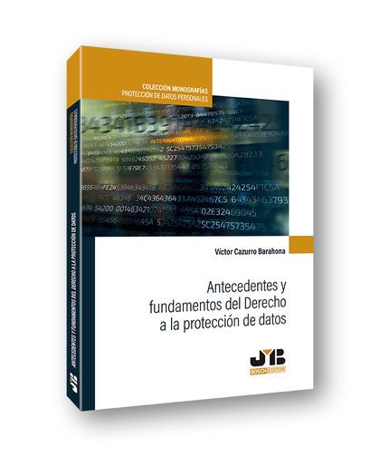 ANTECEDENTES Y FUNDAMENTOS DEL DERECHO A LA PROTECCION DE D