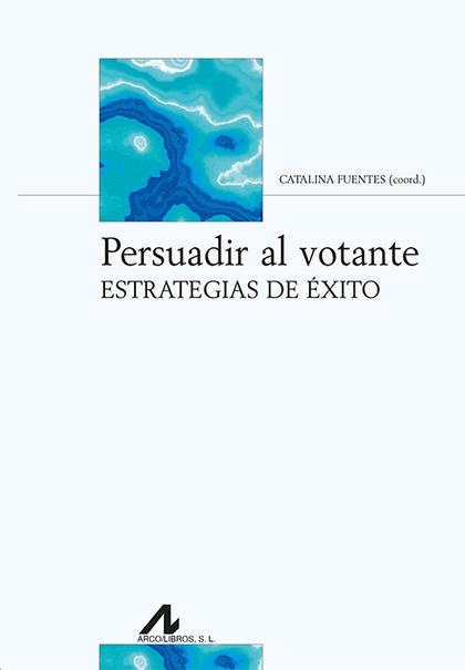 PERSUADIR AL VOTANTE. ESTRATEGIAS DE ÉXITO