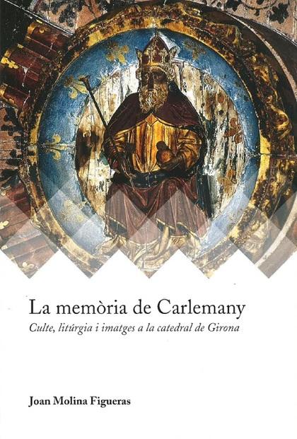 LA MEMÒRIA DE CARLEMANY. CULTE, LITÚRGIA I IMATGES A LA CATEDRAL DE GIRONA