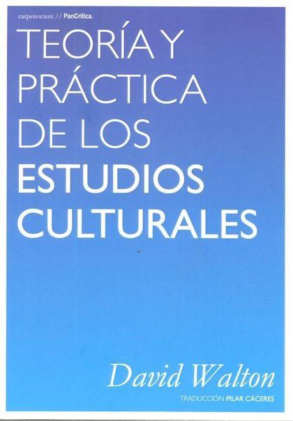 TEORIA Y PRACTICA DE LOS ESTUDIOS CULTURALES.