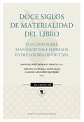 DOCE SIGLOS DE MATERIALIDAD DEL LIBRO. ESTUDIOS SOBRE MANUSCRITOS E IMPRESOS ENT.