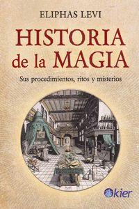 HISTORIA DE LA MAGIA. SUS PROCEDIMIENTOS, RITOS Y MISTERIOS