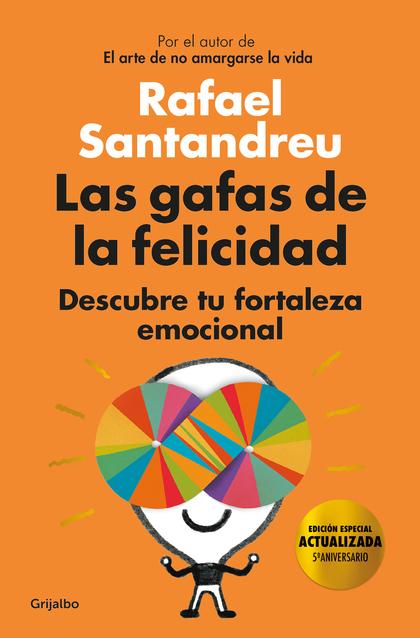LAS GAFAS DE LA FELICIDAD (EDICIÓN 5º ANIVERSARIO). DESCUBRE TU FORTALEZA EMOCIONAL