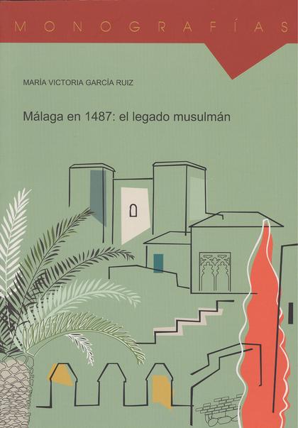 MÁLAGA EN 1487 : EL LEGADO MUSULMÁN